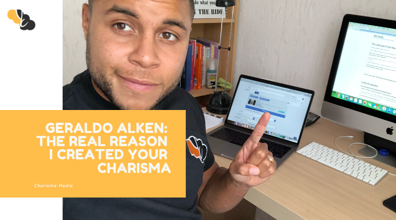 Geraldo Alken: The REAL Reason I quit my 9 – 5 and Started Your Charisma