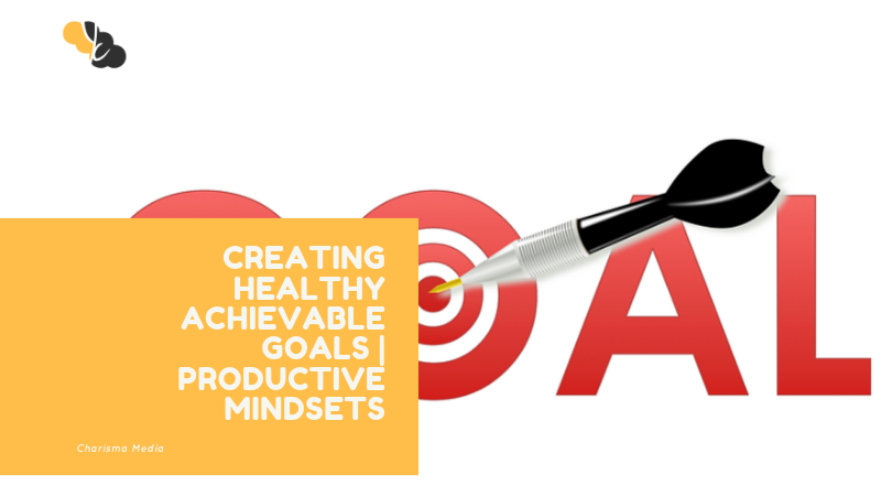 Creating Healthy Achievable Goals | Productive Mindsets