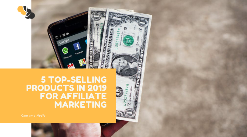 5 Top-Selling Products in 2019 for Affiliate Marketing