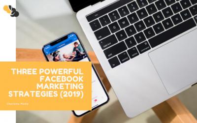 Three Powerful Facebook Marketing Strategies (2019)